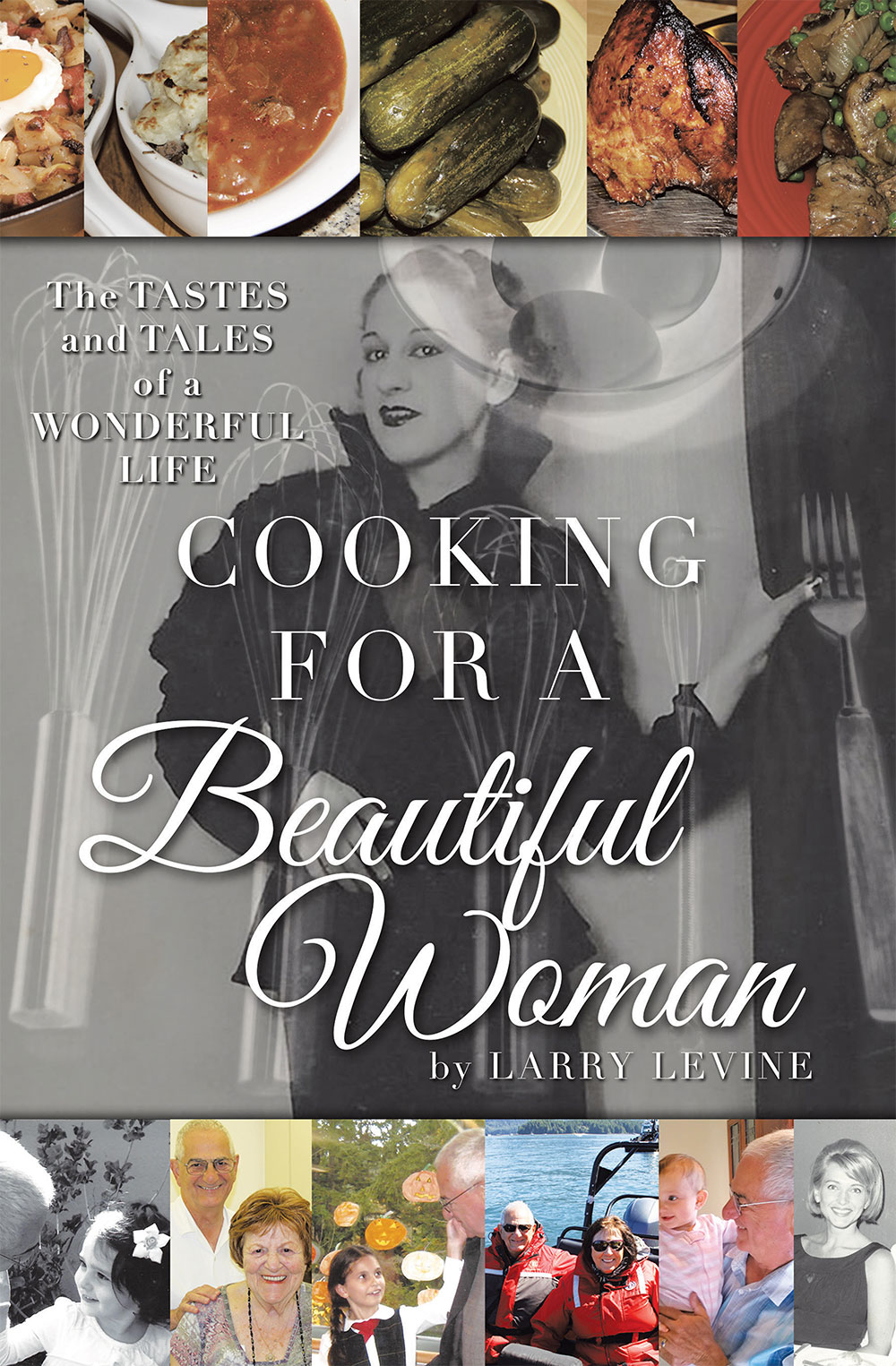 Cooking for a Beautiful Woman: The Tastes and Tales of a Wonderful Life | Larry Levine, Author